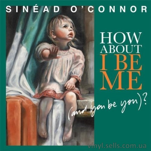 Sinead O Connor How About I Be Me (and You Be You)