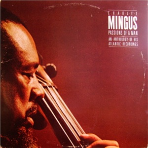 Charles Mingus  Passions Of A Man: An Anthology Of His Atlantic Recordings