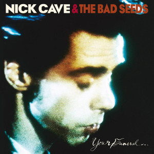 Nick Cave & The Bad Seeds – Your Funeral ... My Trial