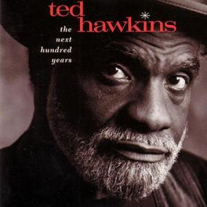 Ted Hawkins ?– The Next Hundred Years