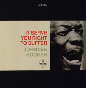 John Lee Hooker ‎– It Serve You Right To Suffer