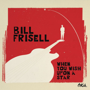 Bill Frisell ‎– When You Wish Upon A Star