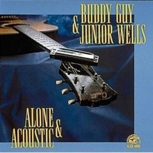 Buddy Guy & Junior Wells ‎– Alone & Acoustic