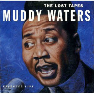 Muddy Waters ‎– The Lost Tapes