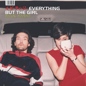 EVERYTHING BUT THE GIRL  Walking Wounded half speed remastered