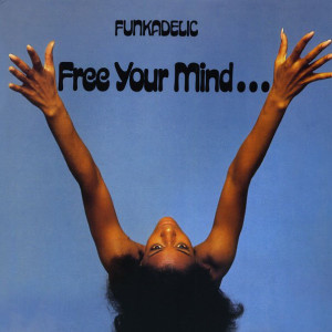 Funkadelic – Free Your Mind... And Your Ass Will Follow