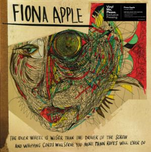 Fiona Apple ‎– The Idler Wheel Is Wiser Than The Driver Of The Screw And Whipping Cords Will Serve You More Than Ropes Will Ever Do