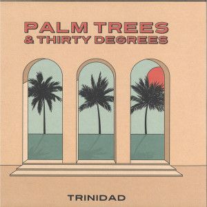 Trinidad  Palm Trees & Thirty Degrsed