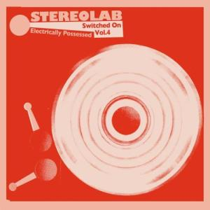 Stereolab – Electrically Possessed [Switched On Vol. 4]