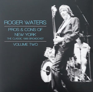 Roger Waters – Pros & Cons Of New York - The Classic 1985 Broadcast - Volume Two