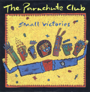 The Parachute Club – Small Victories