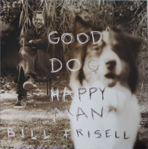 Bill Frisell Good Dog, Happy Man on